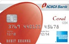 ICICI Bank Coral Amex Credit Card for ICICI Saving or Salary a/c holders
